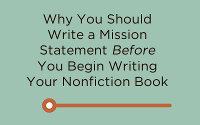 Why You Should Write a Mission Statement Before You Begin Writing a Nonfiction Book