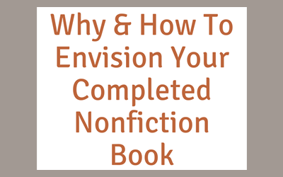 Why and How to Envision Your Completed Nonfiction Book