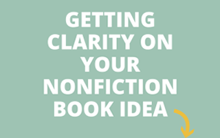 How to Get Clarity Around Your Nonfiction Book Idea