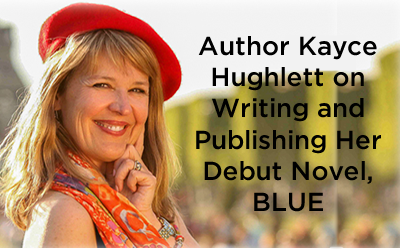 Author Kayce Hughlett on Writing and Publishing Her Debut Novel, BLUE