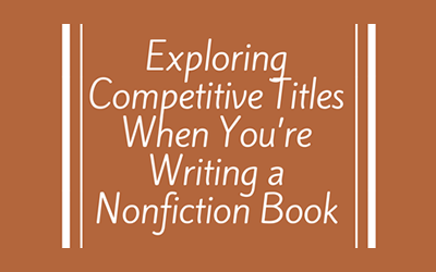 Why You Should Explore Competitive Books When You're Writing Nonfiction (and How to Do It)