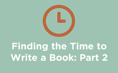 Finding Time to Write a Book: Part 2