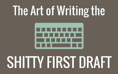 The Art of the Shitty First Draft: Why and How to Write It